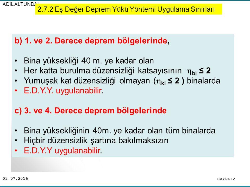 b) 1. ve 2. Derece deprem bölgelerinde,