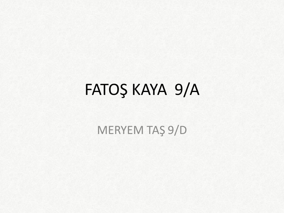 FATOŞ KAYA 9/A MERYEM TAŞ 9/D
