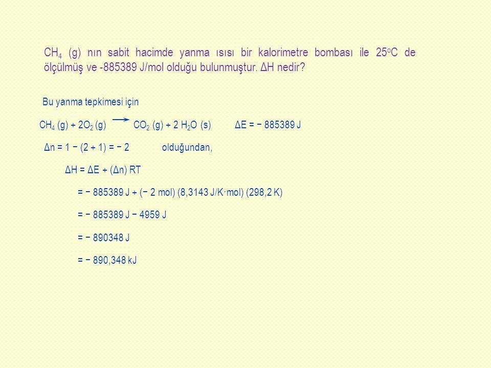 CH4 (g) nın sabit hacimde yanma ısısı bir kalorimetre bombası ile 25oC de ölçülmüş ve -885389 J/mol olduğu bulunmuştur. ΔH nedir