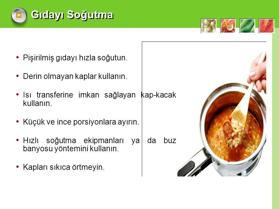 Gıdayı Soğutma Pişirilmiş gıdayı hızla soğutun.