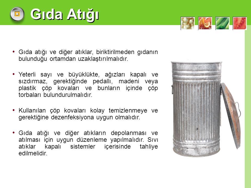 Gıda Atığı Gıda atığı ve diğer atıklar, biriktirilmeden gıdanın bulunduğu ortamdan uzaklaştırılmalıdır.