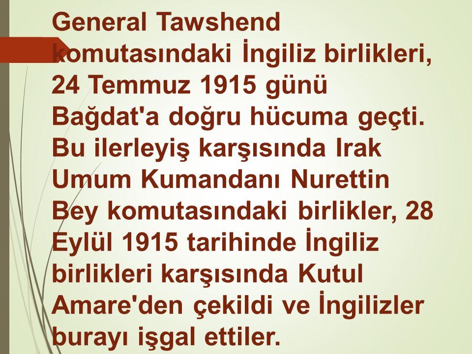 General Tawshend komutasındaki İngiliz birlikleri, 24 Temmuz 1915 günü Bağdat a doğru hücuma geçti.