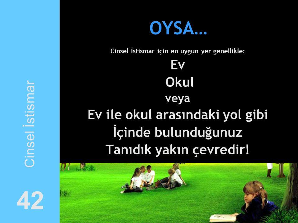 42 OYSA… Ev Okul Cinsel İstismar Ev ile okul arasındaki yol gibi