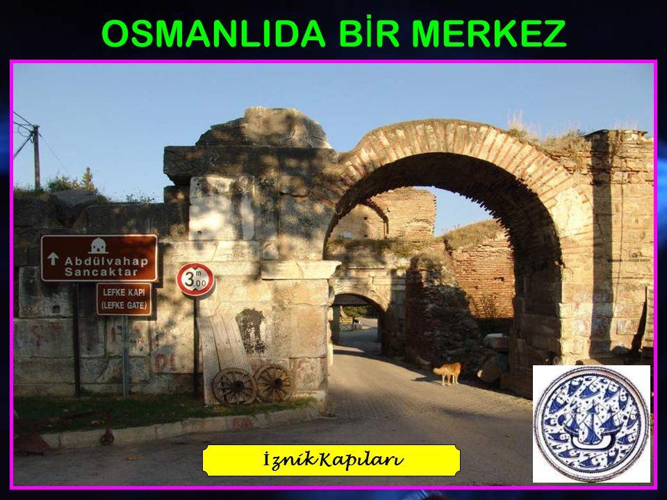 OSMANLIDA BİR MERKEZ İznik Kapıları