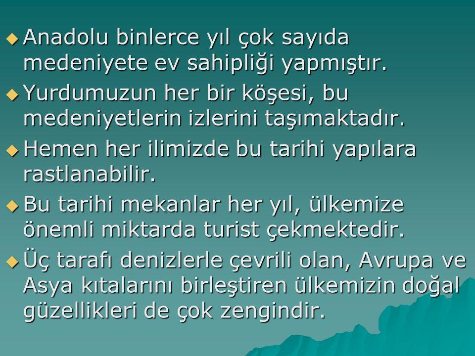 Anadolu binlerce yıl çok sayıda medeniyete ev sahipliği yapmıştır.