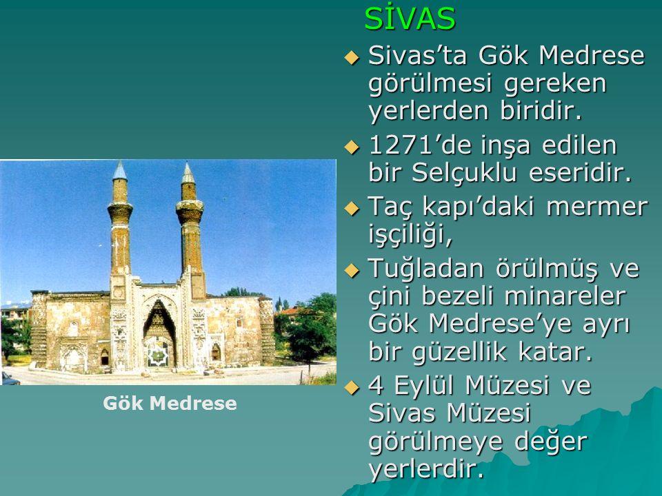 SİVAS Sivas'ta Gök Medrese görülmesi gereken yerlerden biridir.
