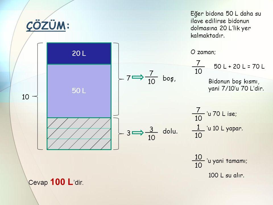 Eğer bidona 50 L daha su ilave edilirse bidonun dolmasına 20 L'lik yer kalmaktadır.