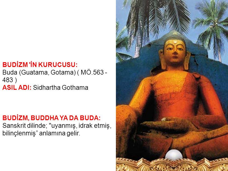 BUDİZM İN KURUCUSU: Buda (Guatama, Gotama) ( MÖ.563 - 483 ) ASIL ADI: Sidhartha Gothama. BUDİZM, BUDDHA YA DA BUDA: