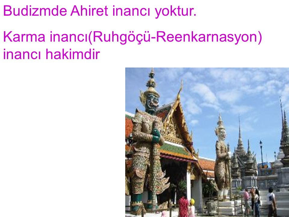 Budizmde Ahiret inancı yoktur.