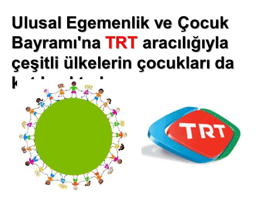 Ulusal Egemenlik ve Çocuk Bayramı na TRT aracılığıyla çeşitli ülkelerin çocukları da katılmaktadır.