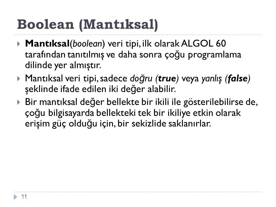 Boolean (Mantıksal) Mantıksal(boolean) veri tipi, ilk olarak ALGOL 60 tarafından tanıtılmış ve daha sonra çoğu programlama dilinde yer almıştır.