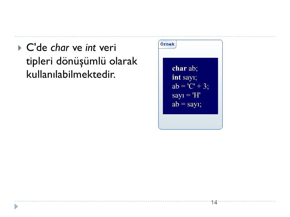 C de char ve int veri tipleri dönüşümlü olarak kullanılabilmektedir.