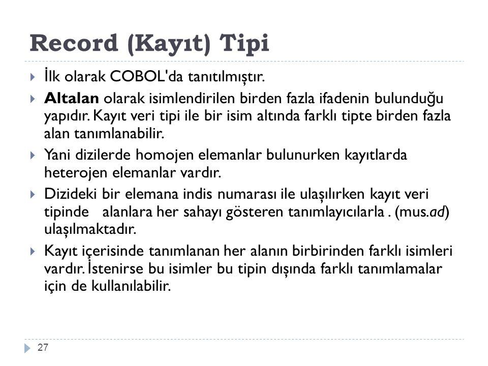 Record (Kayıt) Tipi İlk olarak COBOL da tanıtılmıştır.