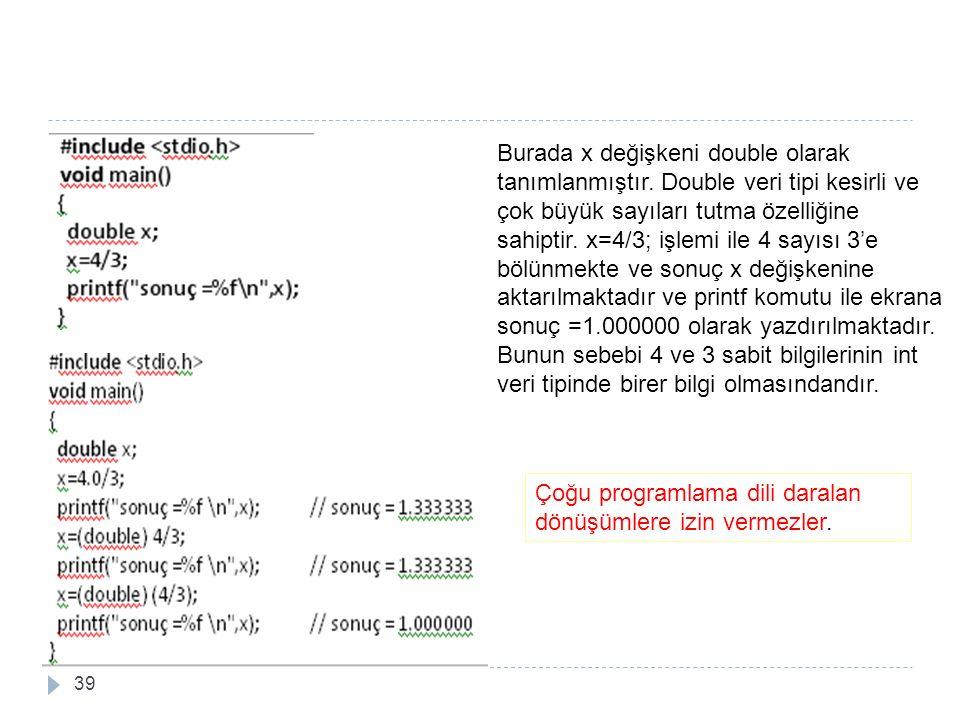 Burada x değişkeni double olarak tanımlanmıştır