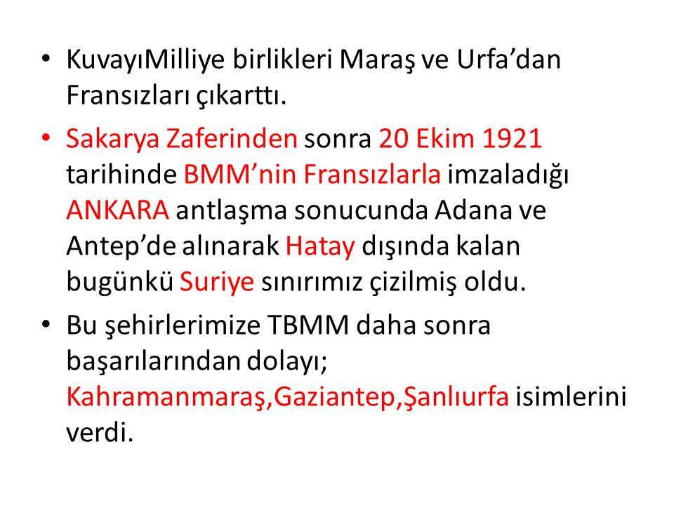 KuvayıMilliye birlikleri Maraş ve Urfa'dan Fransızları çıkarttı.