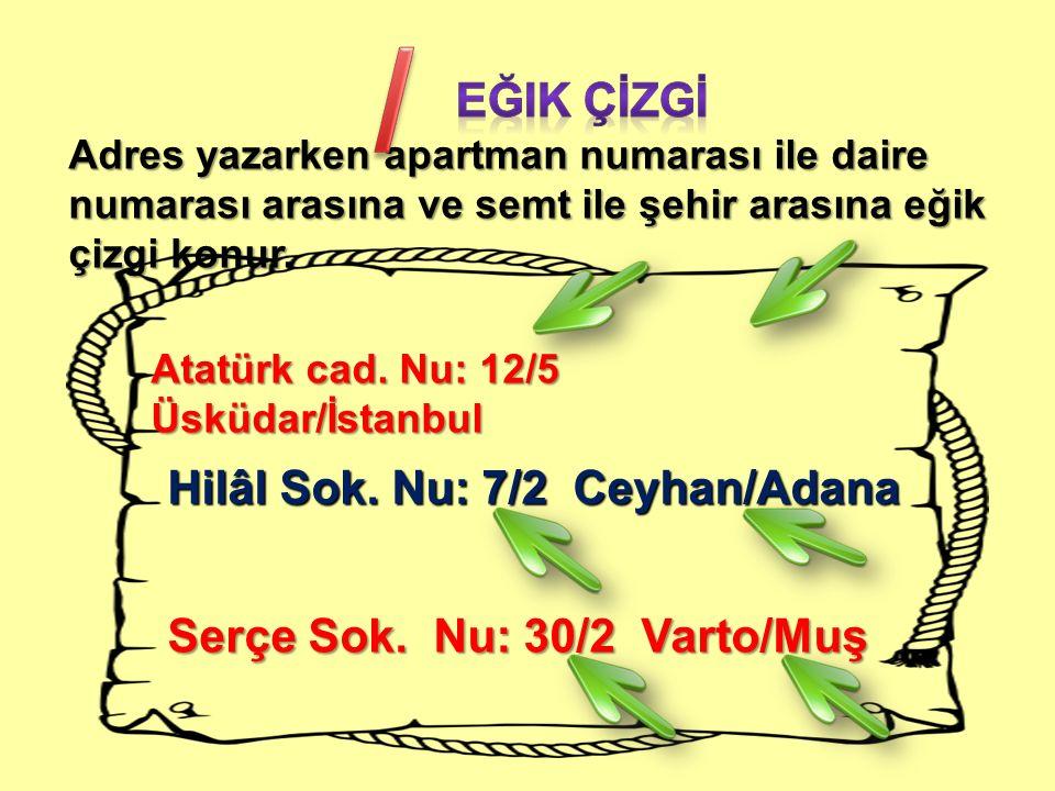 / Eğik çİzgİ Hilâl Sok. Nu: 7/2 Ceyhan/Adana