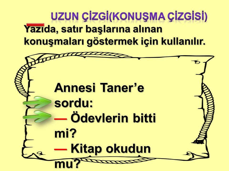 _ Annesi Taner'e sordu: — Ödevlerin bitti mi — Kitap okudun mu