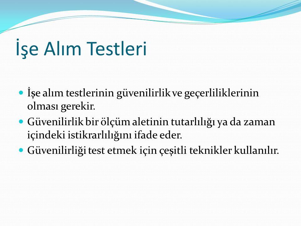 İşe Alım Testleri İşe alım testlerinin güvenilirlik ve geçerliliklerinin olması gerekir.