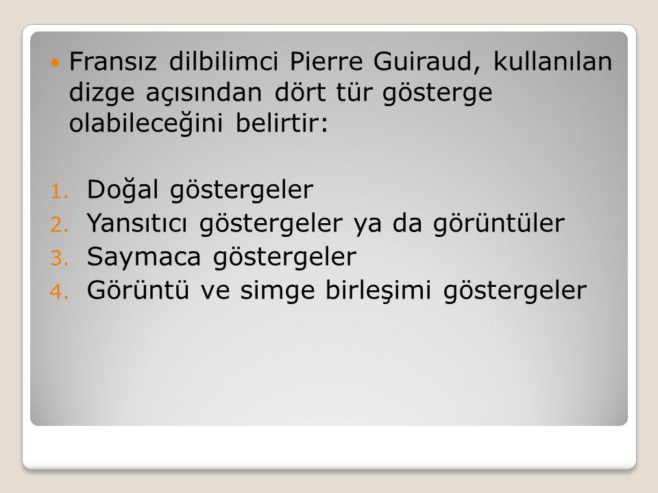 Fransız dilbilimci Pierre Guiraud, kullanılan dizge açısından dört tür gösterge olabileceğini belirtir: