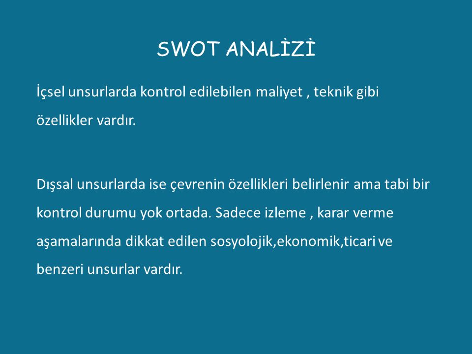 SWOT ANALİZİ İçsel unsurlarda kontrol edilebilen maliyet , teknik gibi özellikler vardır.