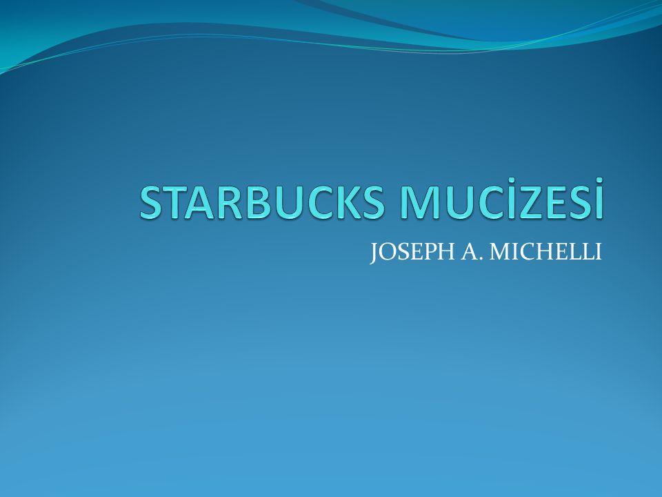 STARBUCKS MUCİZESİ JOSEPH A. MICHELLI