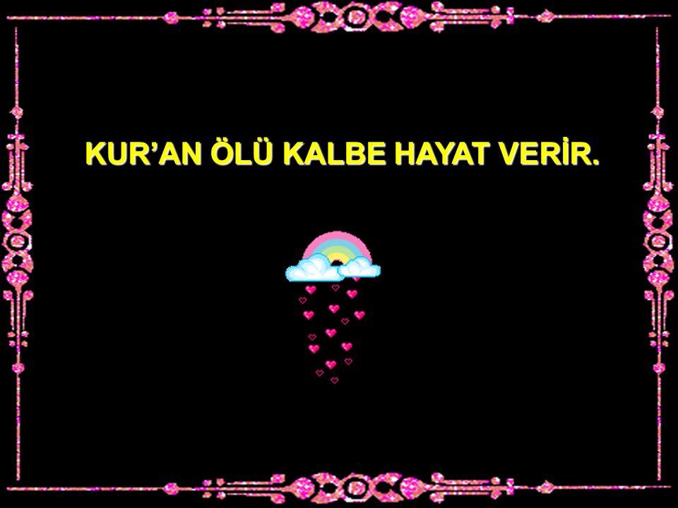 KUR'AN ÖLÜ KALBE HAYAT VERİR.