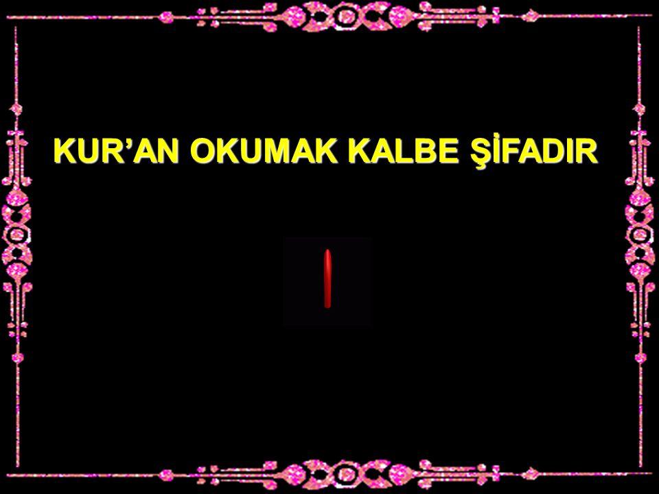 KUR'AN OKUMAK KALBE ŞİFADIR