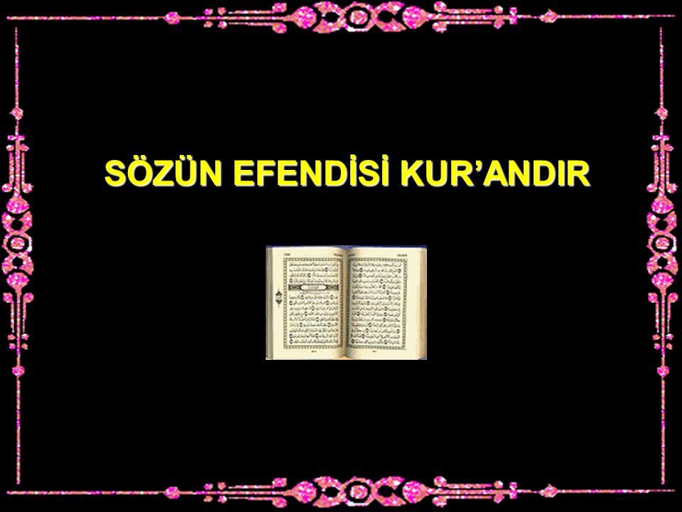 SÖZÜN EFENDİSİ KUR'ANDIR