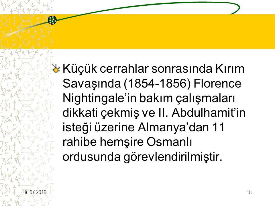 Küçük cerrahlar sonrasında Kırım Savaşında (1854-1856) Florence Nightingale'in bakım çalışmaları dikkati çekmiş ve II. Abdulhamit'in isteği üzerine Almanya'dan 11 rahibe hemşire Osmanlı ordusunda görevlendirilmiştir.