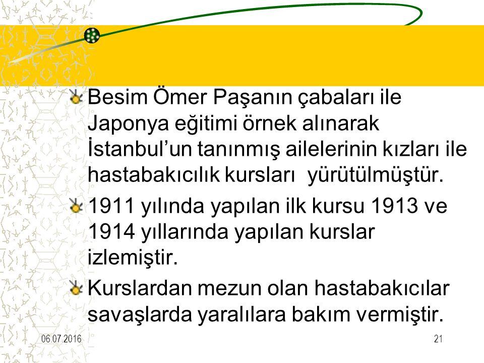 Besim Ömer Paşanın çabaları ile Japonya eğitimi örnek alınarak İstanbul'un tanınmış ailelerinin kızları ile hastabakıcılık kursları yürütülmüştür.