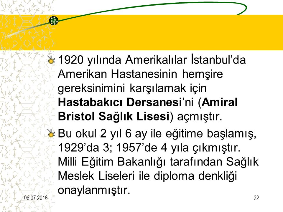 1920 yılında Amerikalılar İstanbul'da Amerikan Hastanesinin hemşire gereksinimini karşılamak için Hastabakıcı Dersanesi'ni (Amiral Bristol Sağlık Lisesi) açmıştır.