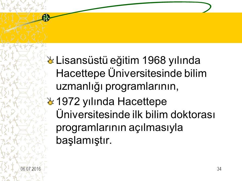 Lisansüstü eğitim 1968 yılında Hacettepe Üniversitesinde bilim uzmanlığı programlarının,