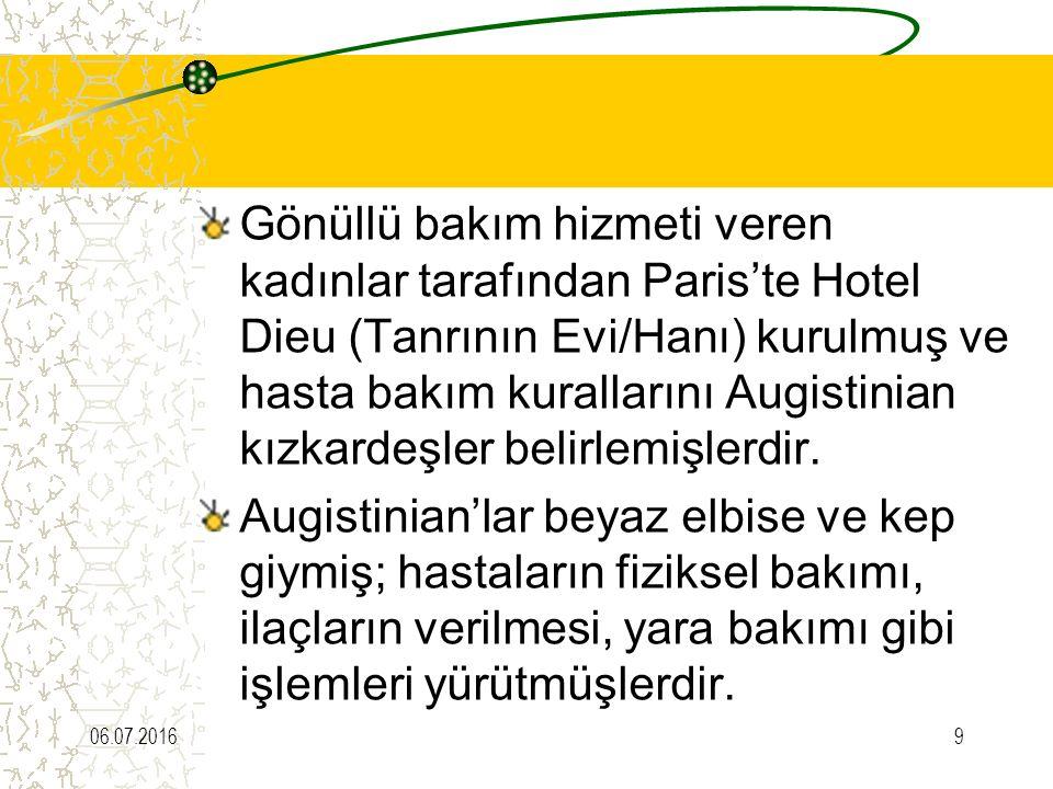 Gönüllü bakım hizmeti veren kadınlar tarafından Paris'te Hotel Dieu (Tanrının Evi/Hanı) kurulmuş ve hasta bakım kurallarını Augistinian kızkardeşler belirlemişlerdir.