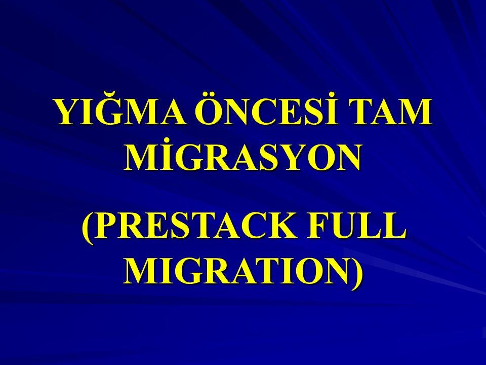 YIĞMA ÖNCESİ TAM MİGRASYON (PRESTACK FULL MIGRATION)