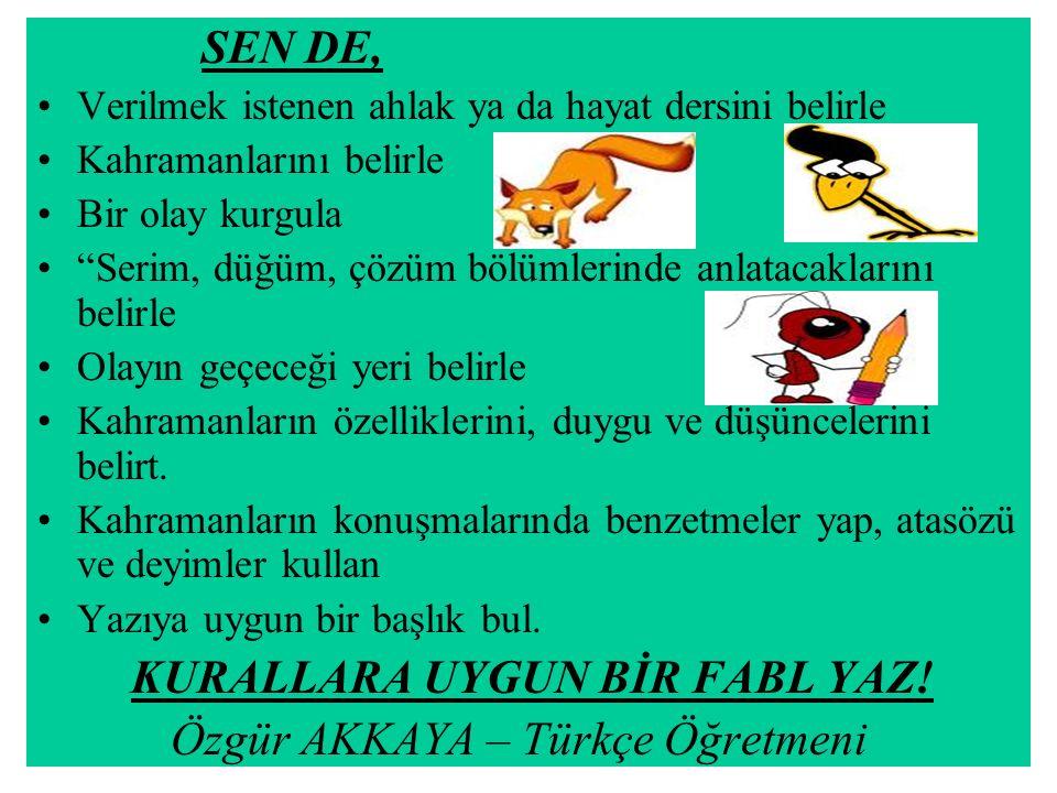 KURALLARA UYGUN BİR FABL YAZ! Özgür AKKAYA – Türkçe Öğretmeni