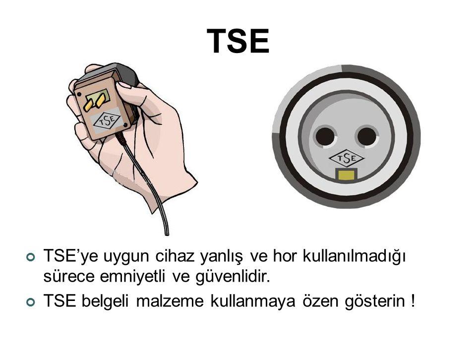 TSE TSE'ye uygun cihaz yanlış ve hor kullanılmadığı sürece emniyetli ve güvenlidir.