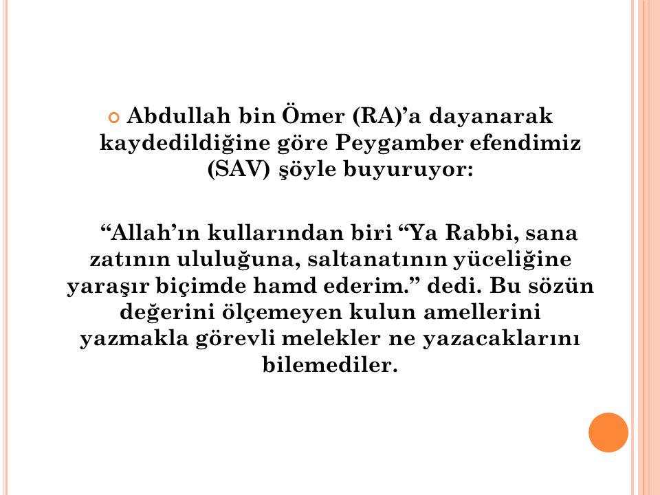 Abdullah bin Ömer (RA)'a dayanarak kaydedildiğine göre Peygamber efendimiz (SAV) şöyle buyuruyor: