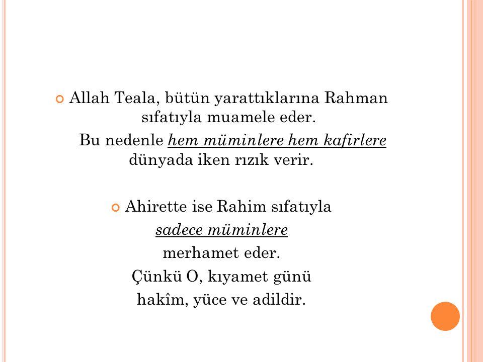 Allah Teala, bütün yarattıklarına Rahman sıfatıyla muamele eder.