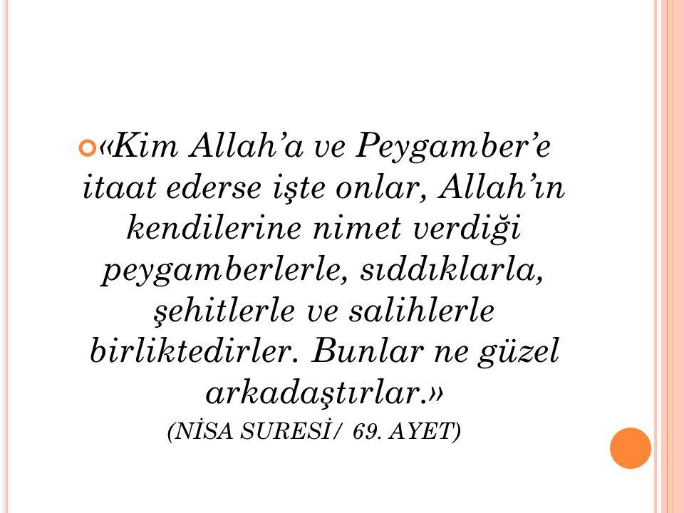 «Kim Allah'a ve Peygamber'e itaat ederse işte onlar, Allah'ın kendilerine nimet verdiği peygamberlerle, sıddıklarla, şehitlerle ve salihlerle birliktedirler. Bunlar ne güzel arkadaştırlar.»