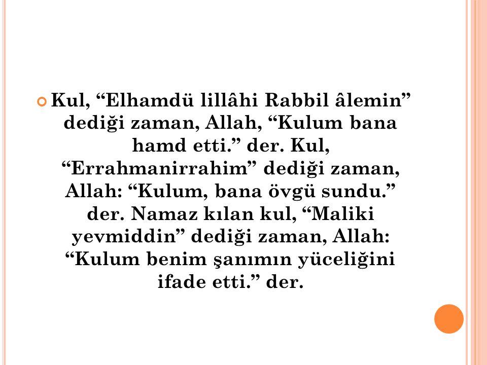 Kul, Elhamdü lillâhi Rabbil âlemin dediği zaman, Allah, Kulum bana hamd etti. der.