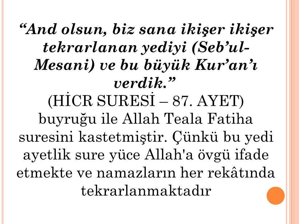 And olsun, biz sana ikişer ikişer tekrarlanan yediyi (Seb'ul-Mesani) ve bu büyük Kur'an'ı verdik.