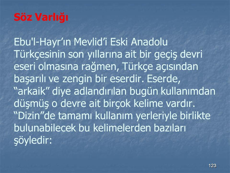 Söz Varlığı Ebu l-Hayr'ın Mevlid'i Eski Anadolu Türkçesinin son yıllarına ait bir geçiş devri eseri olmasına rağmen, Türkçe açısından başarılı ve zengin bir eserdir.