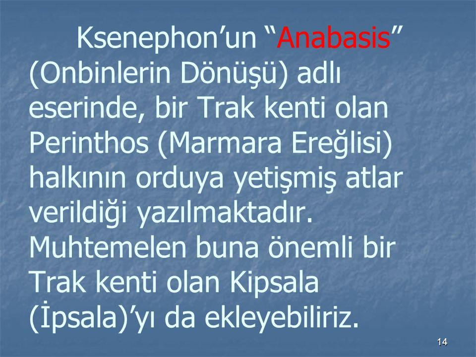 Ksenephon'un Anabasis (Onbinlerin Dönüşü) adlı eserinde, bir Trak kenti olan Perinthos (Marmara Ereğlisi) halkının orduya yetişmiş atlar verildiği yazılmaktadır.