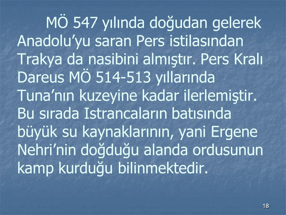 MÖ 547 yılında doğudan gelerek Anadolu'yu saran Pers istilasından Trakya da nasibini almıştır.