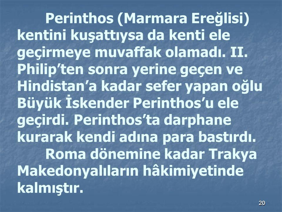 Perinthos (Marmara Ereğlisi) kentini kuşattıysa da kenti ele geçirmeye muvaffak olamadı.