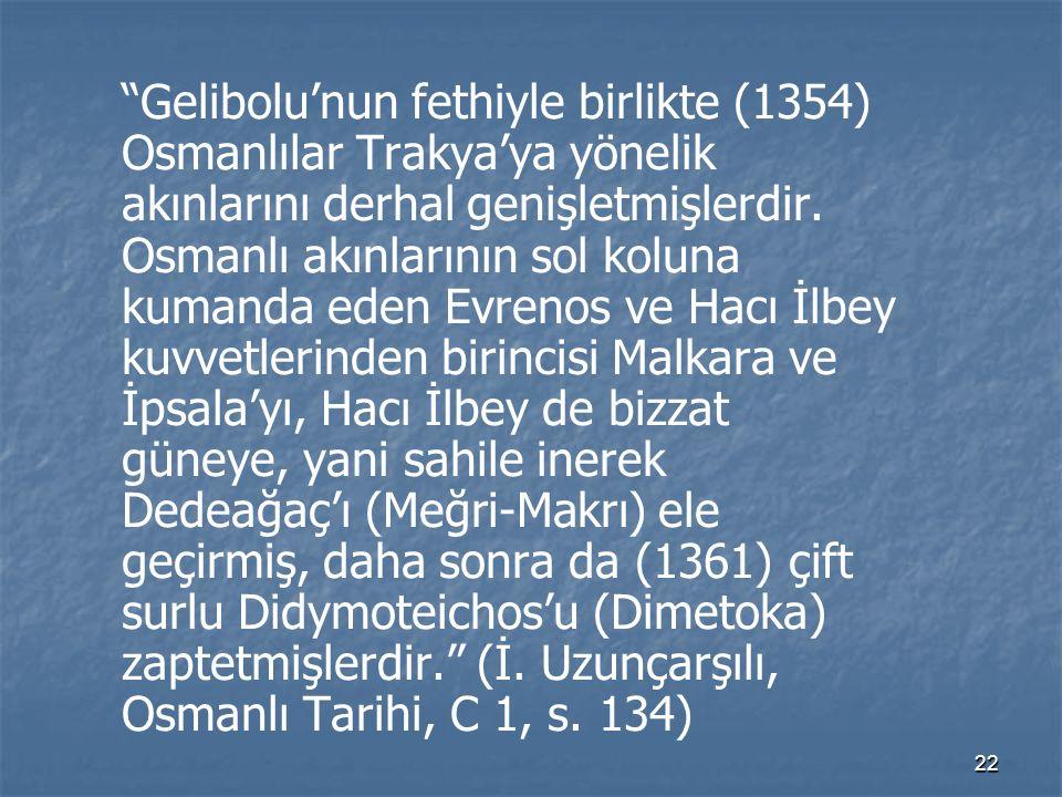 Gelibolu'nun fethiyle birlikte (1354) Osmanlılar Trakya'ya yönelik akınlarını derhal genişletmişlerdir.