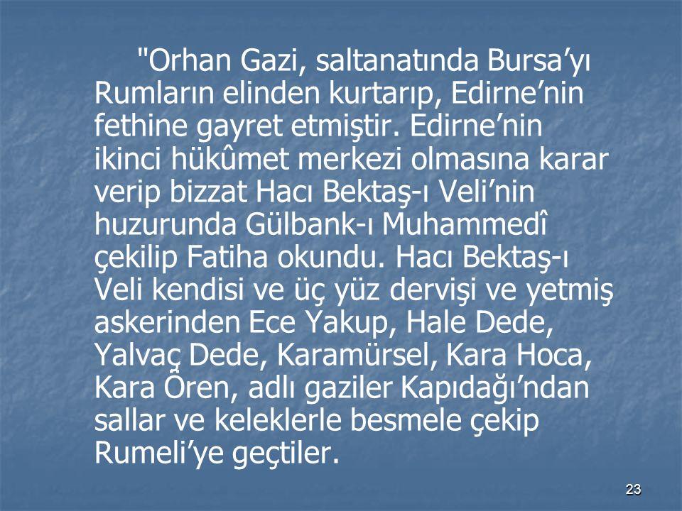 Orhan Gazi, saltanatında Bursa'yı Rumların elinden kurtarıp, Edirne'nin fethine gayret etmiştir.
