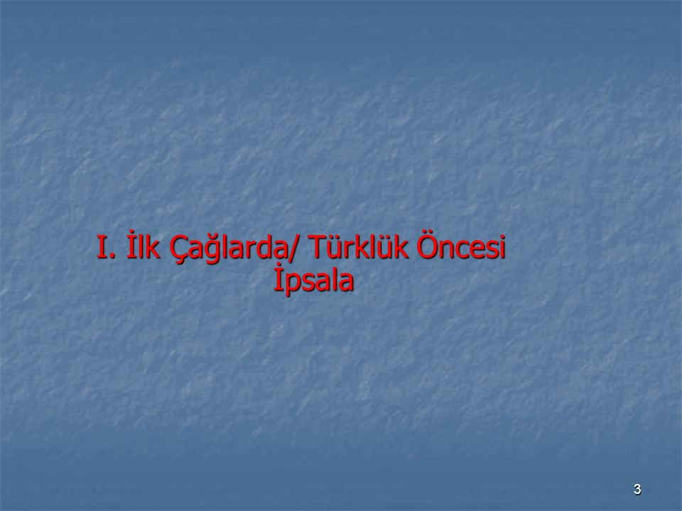 I. İlk Çağlarda/ Türklük Öncesi İpsala