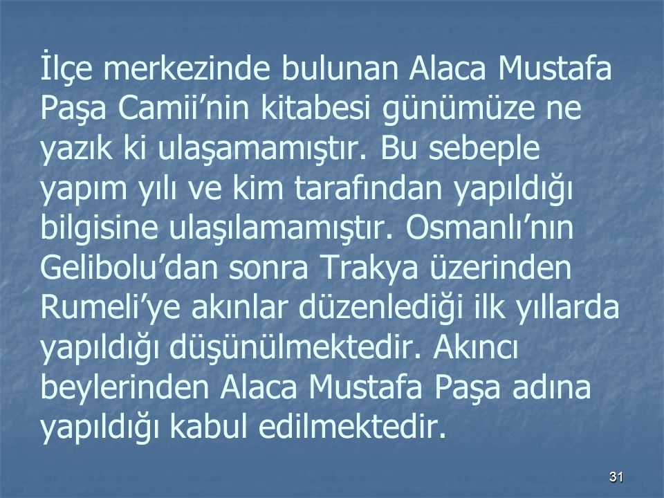 İlçe merkezinde bulunan Alaca Mustafa Paşa Camii'nin kitabesi günümüze ne yazık ki ulaşamamıştır.