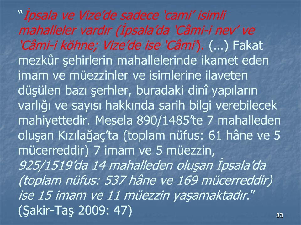 İpsala ve Vize'de sadece 'cami' isimli mahalleler vardır (İpsala'da 'Câmi-i nev' ve 'Câmi-i köhne; Vize'de ise 'Câmi').